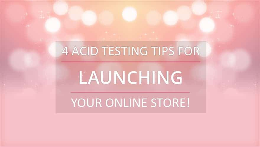 4 Acid Testing tips for launching your online store
